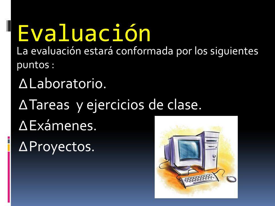 Evaluación La evaluación estará conformada por los siguientes puntos : Laboratorio. Tareas y ejercicios de clase. Exámenes. Proyectos.