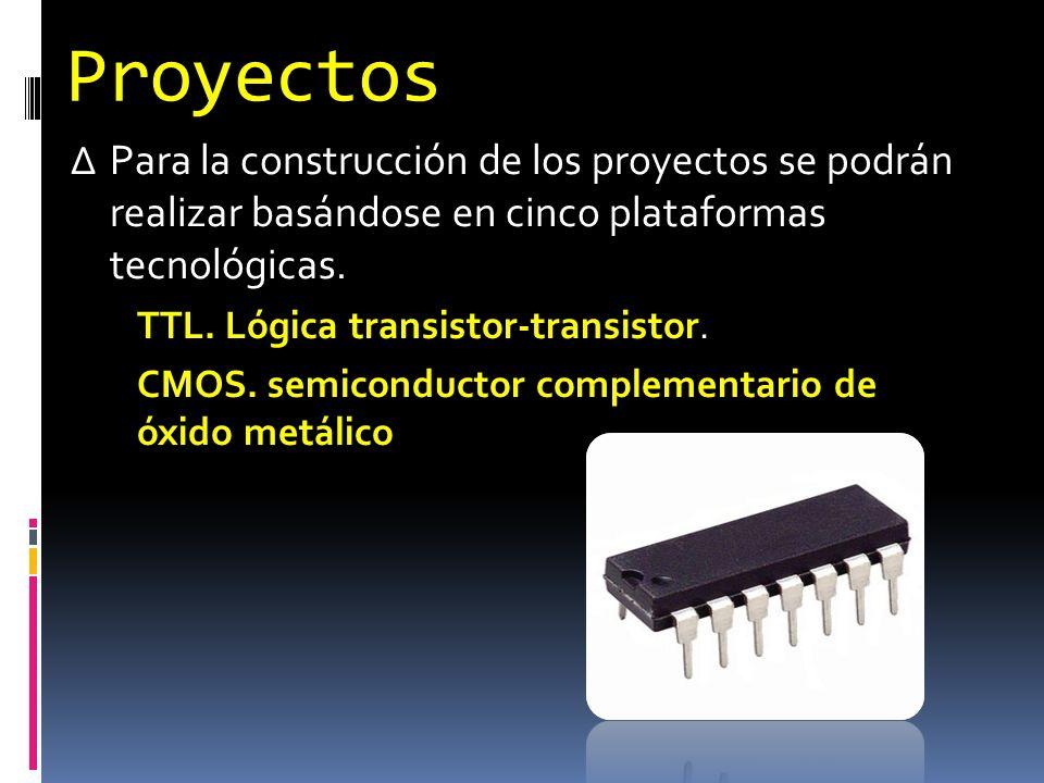 Proyectos Para la construcción de los proyectos se podrán realizar basándose en cinco plataformas tecnológicas. TTL. Lógica transistor-transistor TTL.