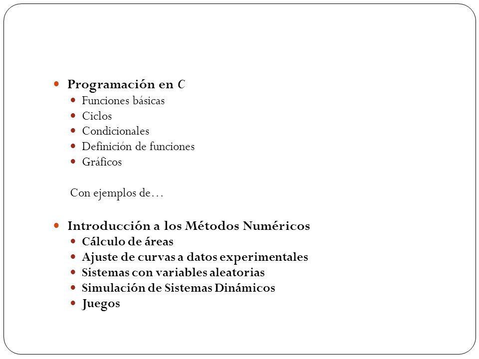 Programación en C Funciones básicas Ciclos Condicionales Definición de funciones Gráficos Con ejemplos de… Introducción a los Métodos Numéricos Cálcul