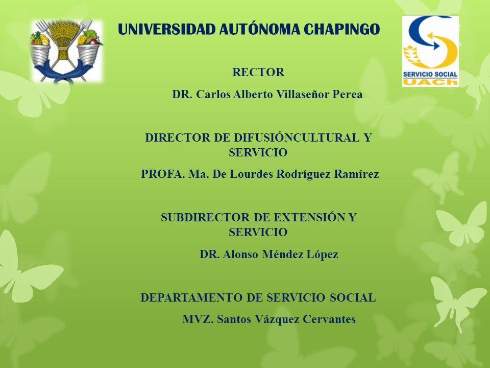 UNIVERSIDAD AUTÓNOMA CHAPINGO RECTOR DR. Carlos Alberto Villaseñor Perea DIRECTOR DE DIFUSIÓNCULTURAL Y SERVICIO PROFA. Ma. De Lourdes Rodríguez Ramír