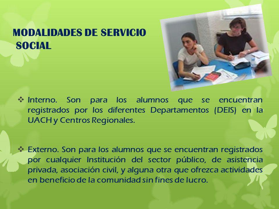 MODALIDADES DE SERVICIO SOCIAL Interno. Son para los alumnos que se encuentran registrados por los diferentes Departamentos (DEIS) en la UACH y Centro