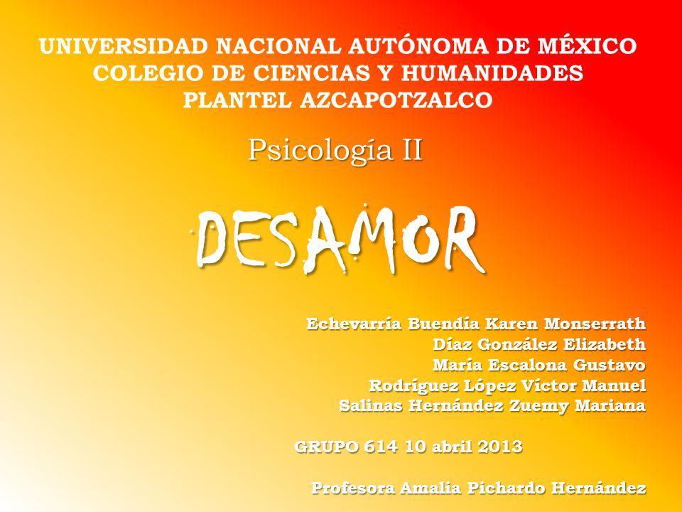 UNIVERSIDAD NACIONAL AUTÓNOMA DE MÉXICO COLEGIO DE CIENCIAS Y HUMANIDADES PLANTEL AZCAPOTZALCO Psicología II DESAMOR Echevarría Buendía Karen Monserra