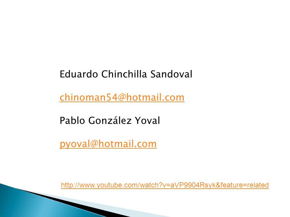 Eduardo Chinchilla Sandoval chinoman54@hotmail.com Pablo González Yoval pyoval@hotmail.com http://www.youtube.com/watch?v=aVP9904Rsyk&feature=related