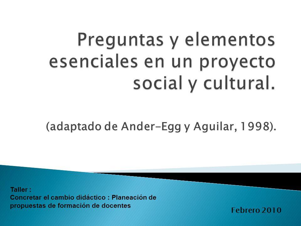 (adaptado de Ander-Egg y Aguilar, 1998). Taller : Concretar el cambio didáctico : Planeación de propuestas de formación de docentes Febrero 2010