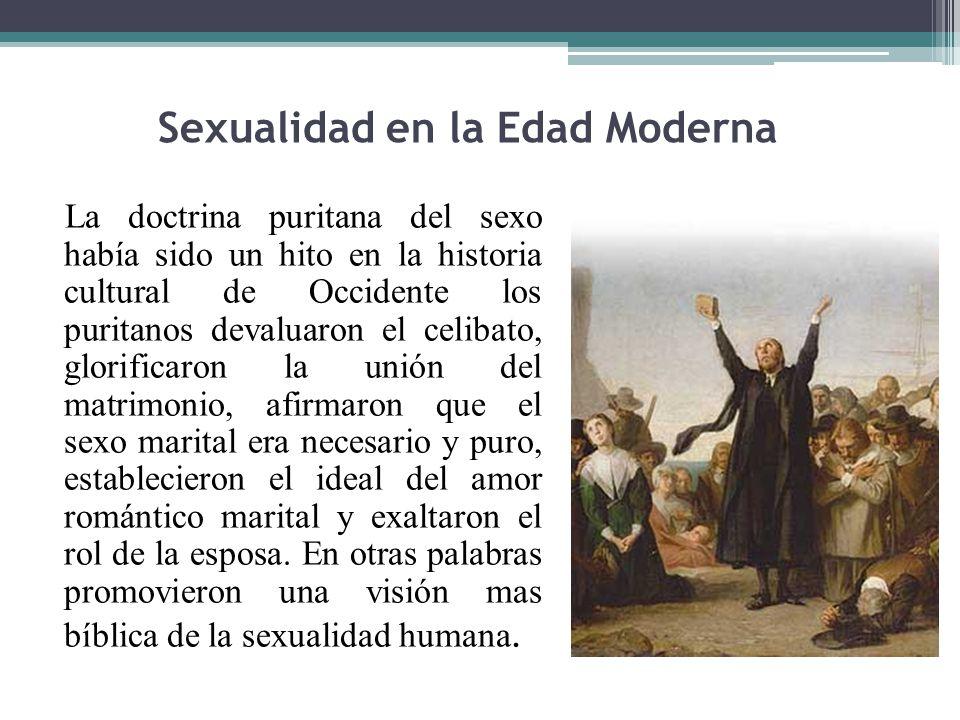 Sexualidad en la Edad Moderna La doctrina puritana del sexo había sido un hito en la historia cultural de Occidente los puritanos devaluaron el celiba