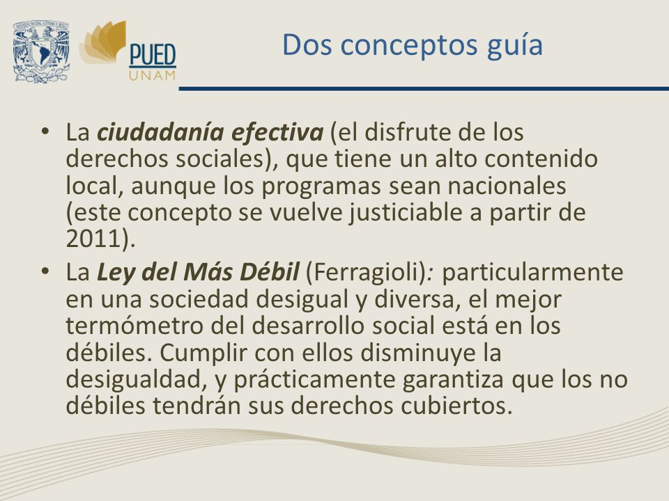 Dos conceptos guía La ciudadanía efectiva (el disfrute de los derechos sociales), que tiene un alto contenido local, aunque los programas sean nacionales (este concepto se vuelve justiciable a partir de 2011).