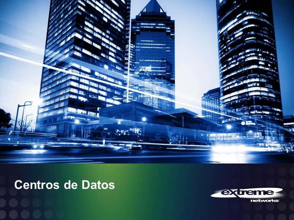 © 2013 Extreme Networks, Inc. All rights reserved. Centros de Datos