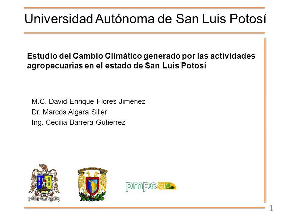 Universidad Autónoma de San Luis Potosí Estudio del Cambio Climático generado por las actividades agropecuarias en el estado de San Luis Potosí 1 M.C.