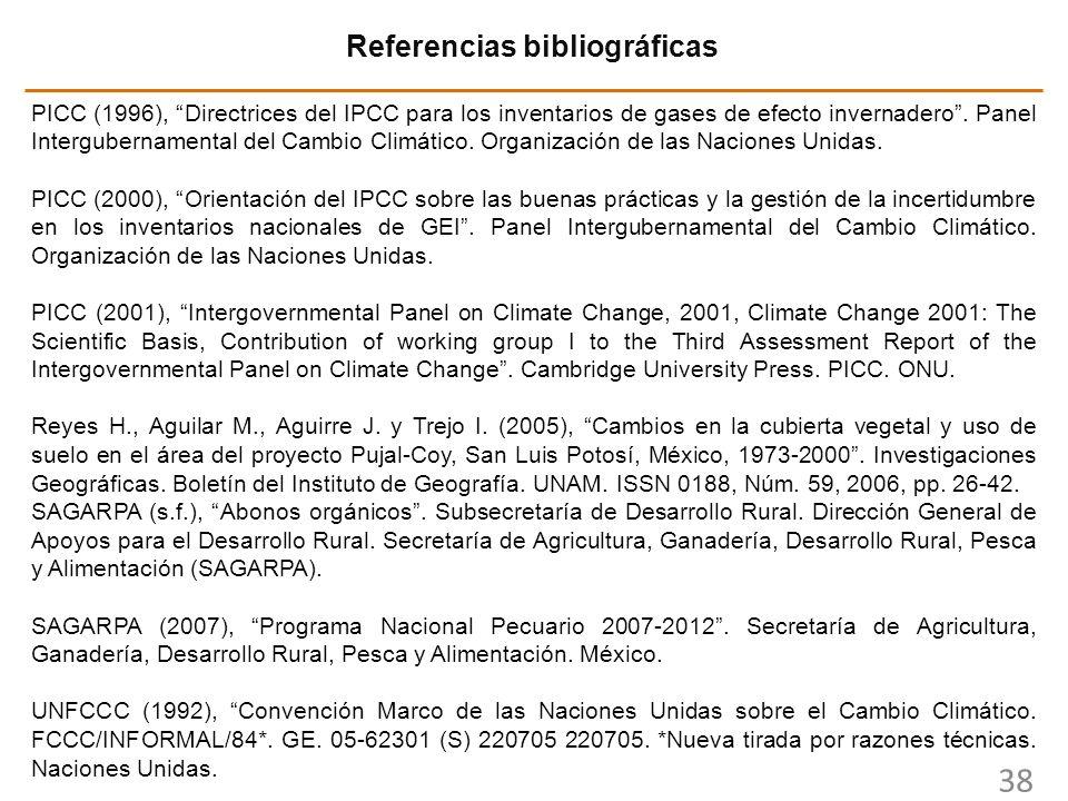38 Referencias bibliográficas PICC (1996), Directrices del IPCC para los inventarios de gases de efecto invernadero. Panel Intergubernamental del Camb