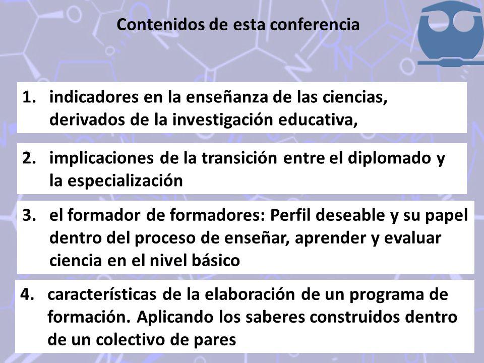 Contenidos de esta conferencia 1.indicadores en la enseñanza de las ciencias, derivados de la investigación educativa, 2.implicaciones de la transició
