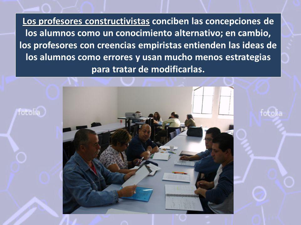 Los profesores constructivistas Los profesores constructivistas conciben las concepciones de los alumnos como un conocimiento alternativo; en cambio,