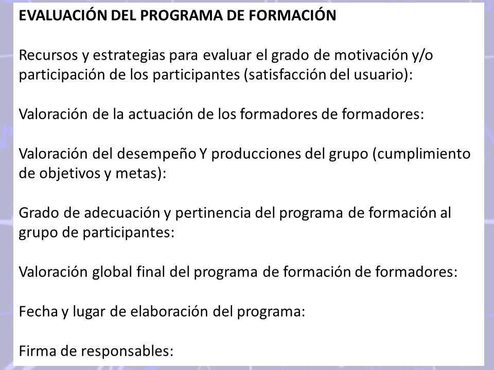 EVALUACIÓN DEL PROGRAMA DE FORMACIÓN Recursos y estrategias para evaluar el grado de motivación y/o participación de los participantes (satisfacción d
