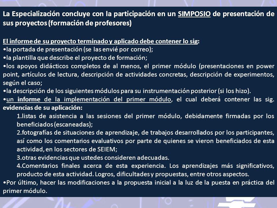 La Especialización concluye con la participación en un SIMPOSIO de presentación de sus proyectos (formación de profesores) El informe de su proyecto t