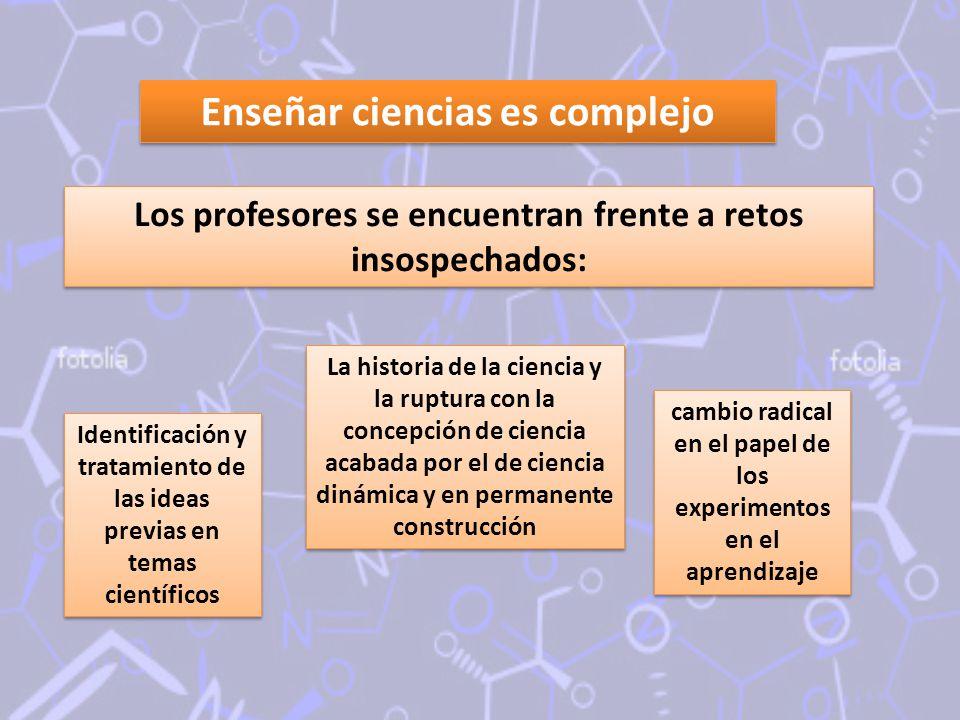 Enseñar ciencias es complejo La historia de la ciencia y la ruptura con la concepción de ciencia acabada por el de ciencia dinámica y en permanente co