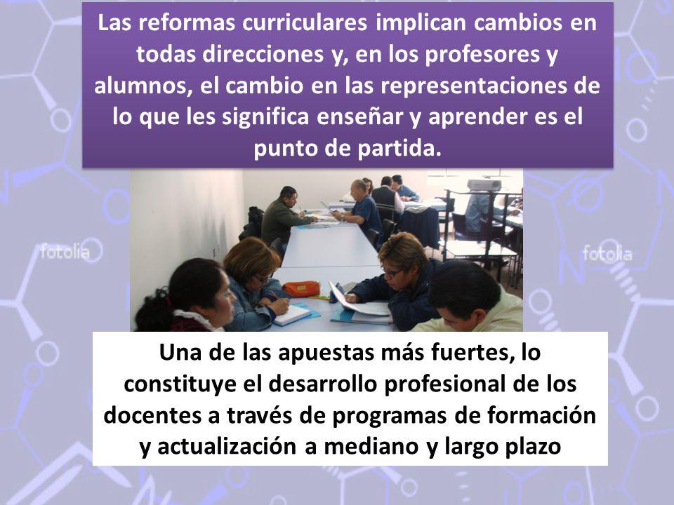 Las reformas curriculares implican cambios en todas direcciones y, en los profesores y alumnos, el cambio en las representaciones de lo que les signif