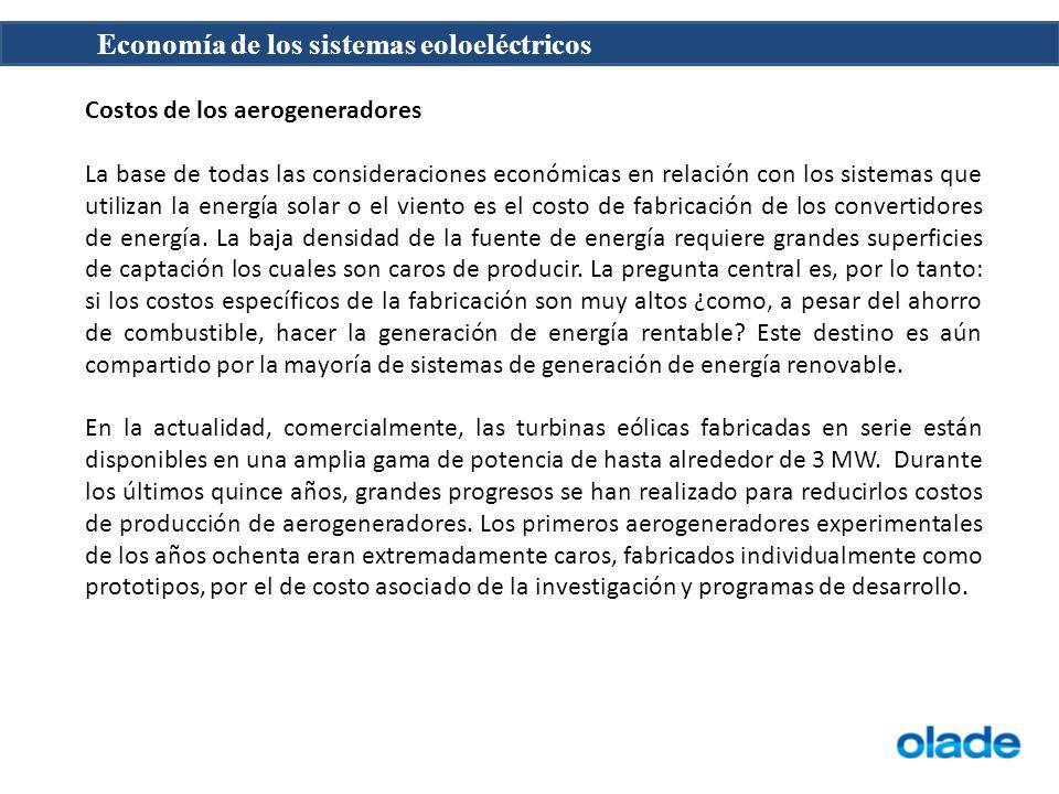 Economía de los sistemas eoloeléctricos Costos de los aerogeneradores La base de todas las consideraciones económicas en relación con los sistemas que
