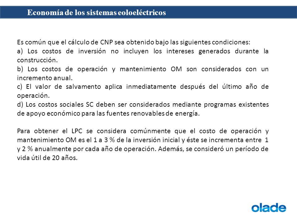 Economía de los sistemas eoloeléctricos Es común que el cálculo de CNP sea obtenido bajo las siguientes condiciones: a) Los costos de inversión no inc