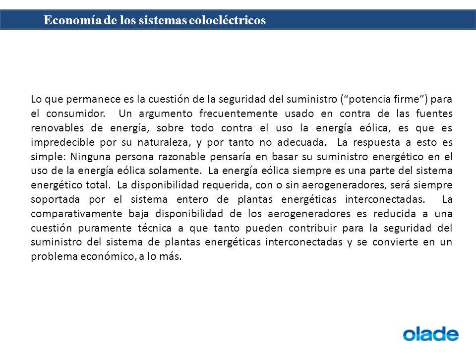 Economía de los sistemas eoloeléctricos Lo que permanece es la cuestión de la seguridad del suministro (potencia firme) para el consumidor. Un argumen