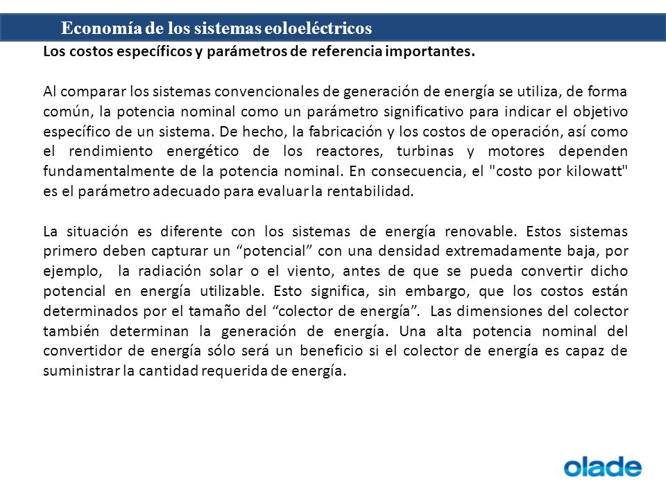 Economía de los sistemas eoloeléctricos Los costos específicos y parámetros de referencia importantes. Al comparar los sistemas convencionales de gene