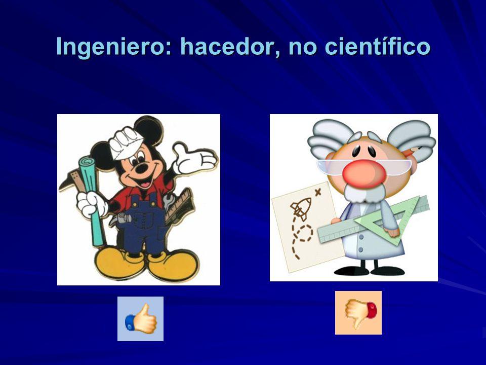 Ingeniero: hacedor, no científico