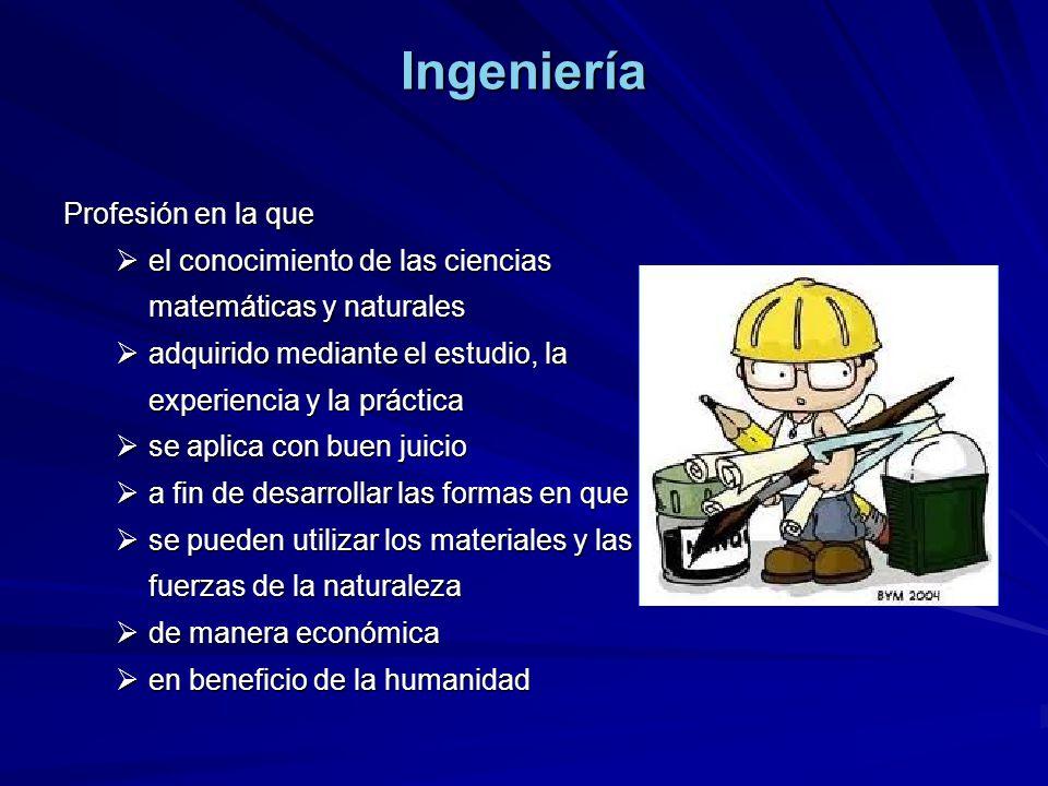 Ingeniero Solucionador de problemas Solucionador de problemas Transformando los elementos de la naturaleza para que el hombre alcance o eleve su nivel de confort