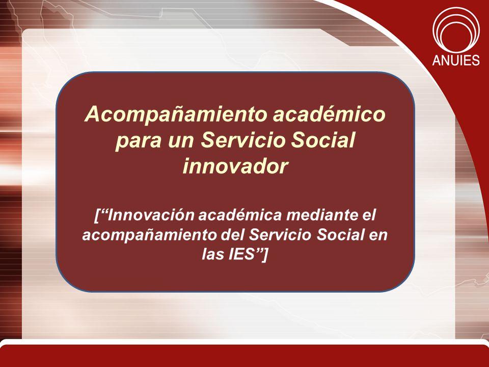 21 Acompañamiento académico para un Servicio Social innovador [Innovación académica mediante el acompañamiento del Servicio Social en las IES]
