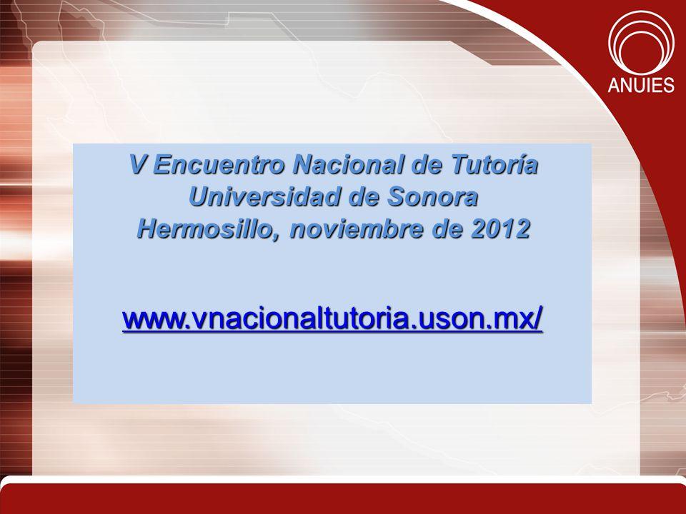 V Encuentro Nacional de Tutoría Universidad de Sonora Hermosillo, noviembre de 2012 www.vnacionaltutoria.uson.mx/