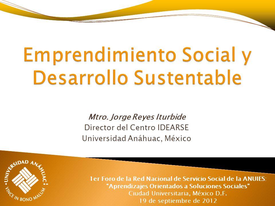 Mtro. Jorge Reyes Iturbide Director del Centro IDEARSE Universidad Anáhuac, México 1er Foro de la Red Nacional de Servicio Social de la ANUIES: Aprend