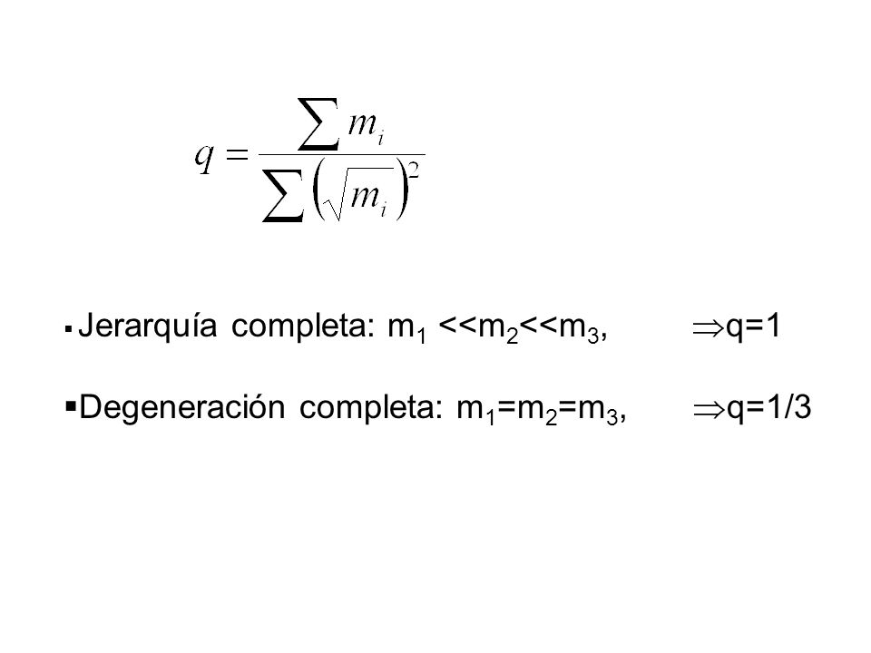 Jerarquía completa: m 1 <<m 2 <<m 3, q=1 Degeneración completa: m 1 =m 2 =m 3, q=1/3