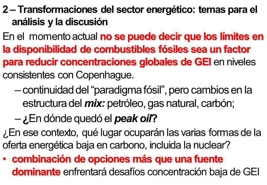 2 – Transformaciones del sector energético: temas para el análisis y la discusión no se puede decir que los límites en la disponibilidad de combustibles fósiles sea un factor para reducir concentraciones globales de GEI En el momento actual no se puede decir que los límites en la disponibilidad de combustibles fósiles sea un factor para reducir concentraciones globales de GEI en niveles consistentes con Copenhague.