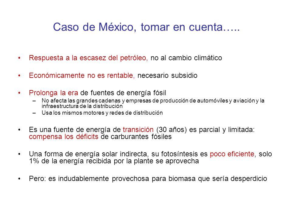 Caso de México, tomar en cuenta….. Respuesta a la escasez del petróleo, no al cambio climático Económicamente no es rentable, necesario subsidio Prolo