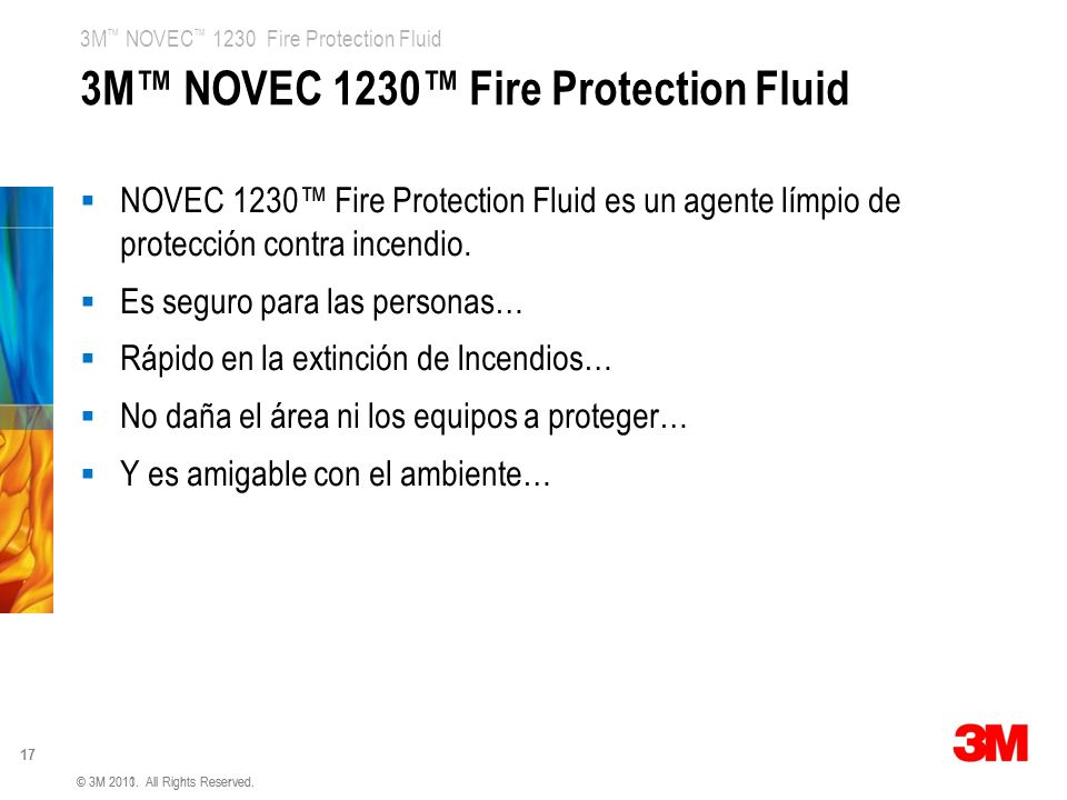 3M NOVEC 1230 Fire Protection Fluid 17 © 3M 2010. All Rights Reserved.© 3M 2011. All Rights Reserved. 3M NOVEC 1230 Fire Protection Fluid NOVEC 1230 F