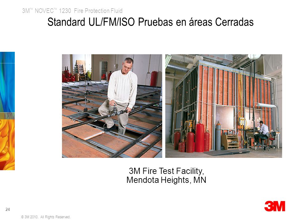 3M NOVEC 1230 Fire Protection Fluid 24 © 3M 2010. All Rights Reserved. 3M Fire Test Facility, Mendota Heights, MN Standard UL/FM/ISO Pruebas en áreas