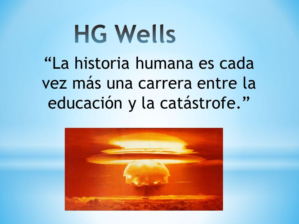 La historia humana es cada vez más una carrera entre la educación y la catástrofe.