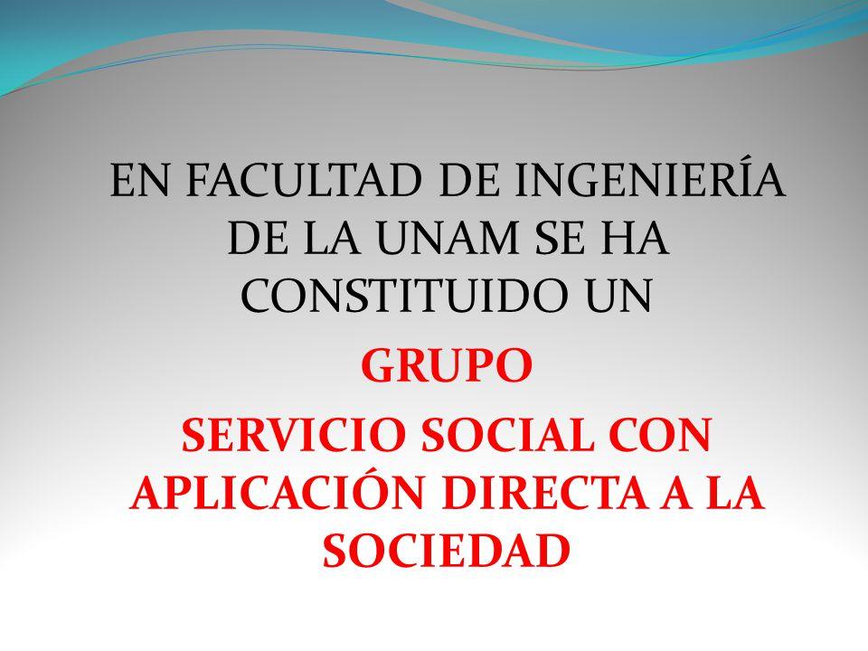 EN FACULTAD DE INGENIERÍA DE LA UNAM SE HA CONSTITUIDO UN GRUPO SERVICIO SOCIAL CON APLICACIÓN DIRECTA A LA SOCIEDAD