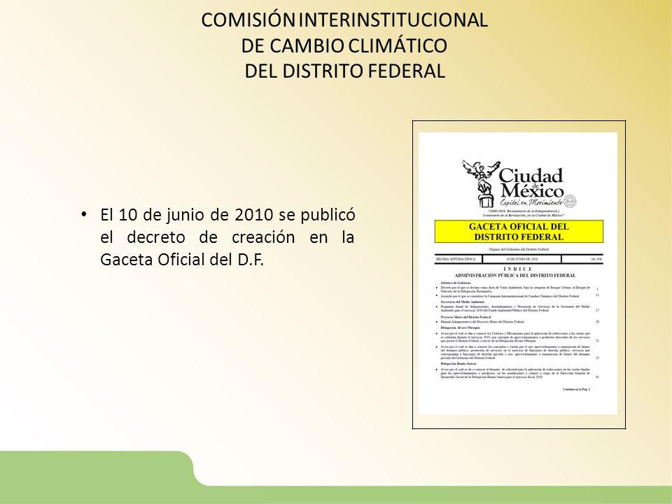 COMISIÓN INTERINSTITUCIONAL DE CAMBIO CLIMÁTICO DEL DISTRITO FEDERAL El 10 de junio de 2010 se publicó el decreto de creación en la Gaceta Oficial del
