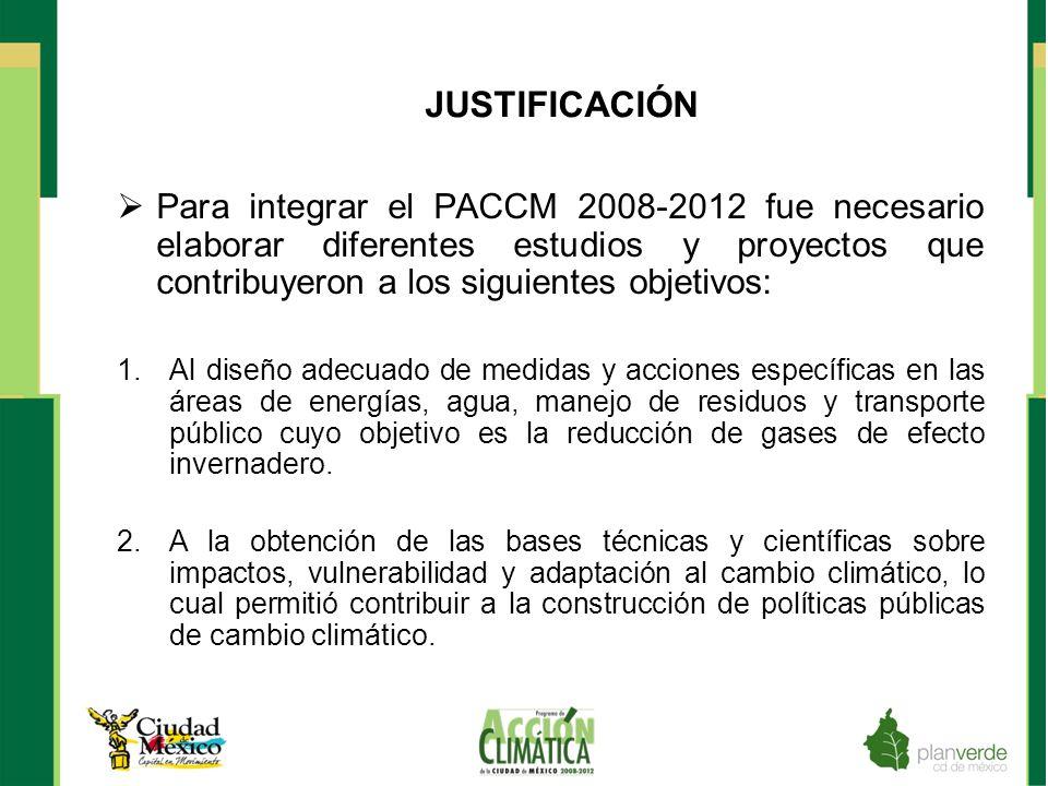 JUSTIFICACIÓN Para integrar el PACCM 2008-2012 fue necesario elaborar diferentes estudios y proyectos que contribuyeron a los siguientes objetivos: 1.