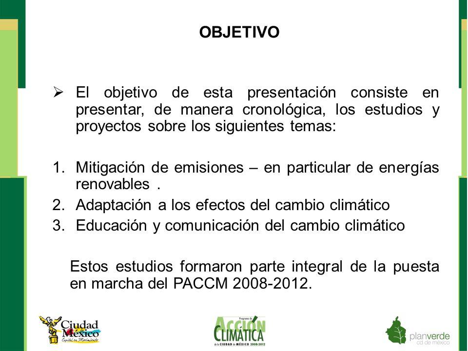 OBJETIVO El objetivo de esta presentación consiste en presentar, de manera cronológica, los estudios y proyectos sobre los siguientes temas: 1.Mitigac