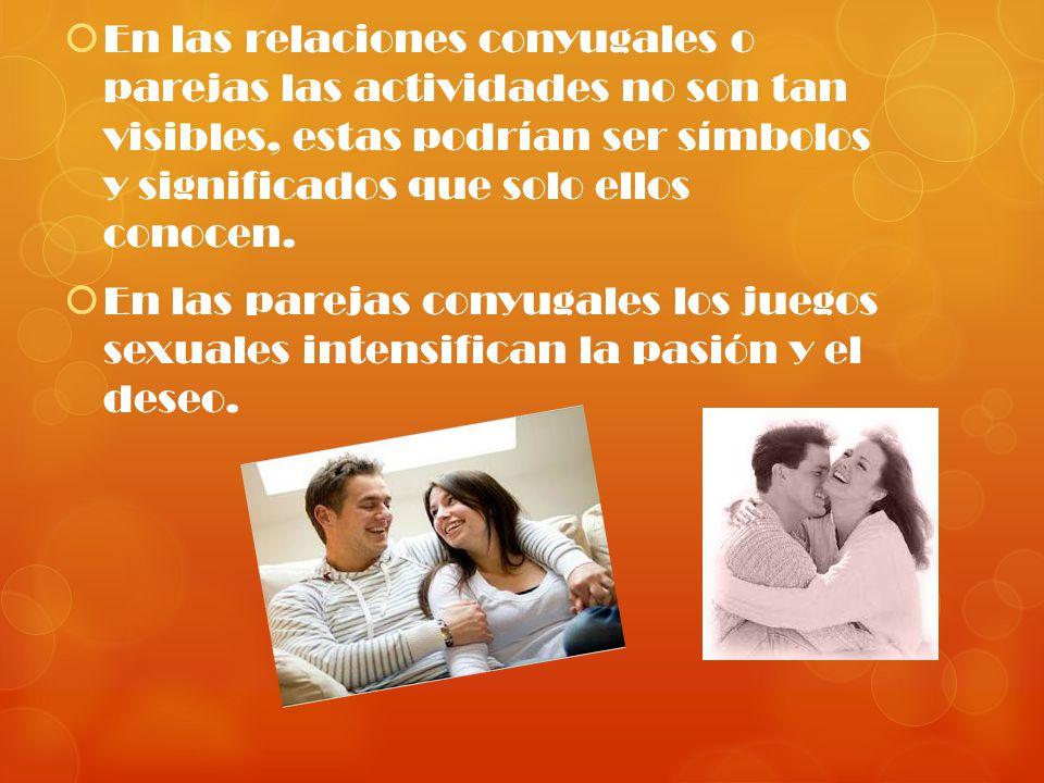 En las relaciones conyugales o parejas las actividades no son tan visibles, estas podrían ser símbolos y significados que solo ellos conocen. En las p