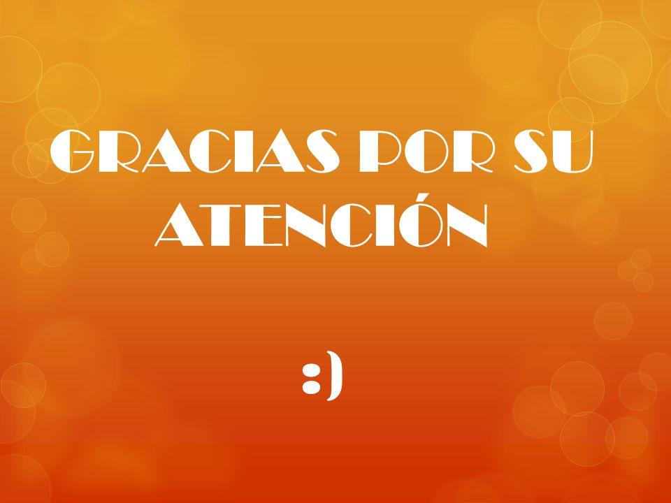 GRACIAS POR SU ATENCIÓN :)