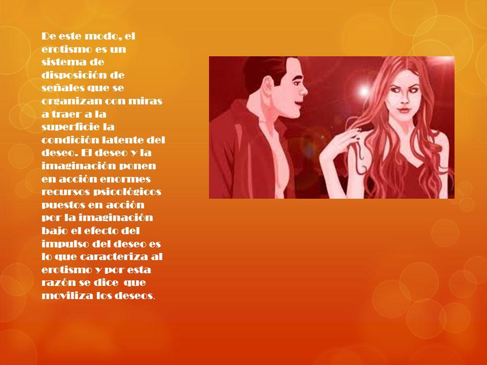 El erotismo es exclusivamente humano, es sexualidad socializada y transformada por la imaginación y la voluntad de los hombres y mujeres.