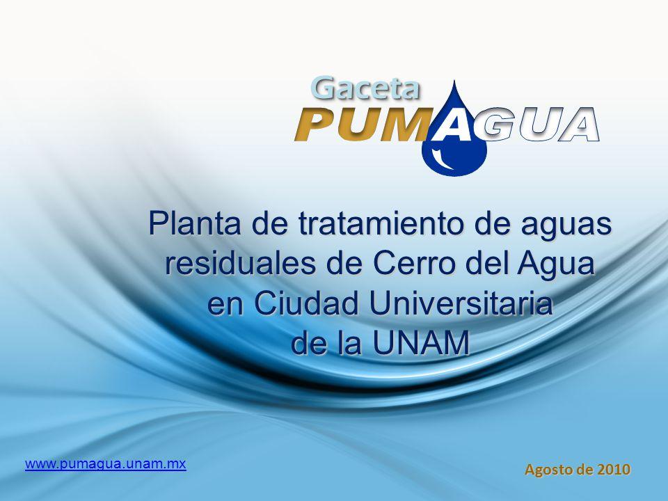 m GacetaGaceta Agosto de 2010 www.pumagua.unam.mx Planta de tratamiento de aguas residuales de Cerro del Agua en Ciudad Universitaria de la UNAM