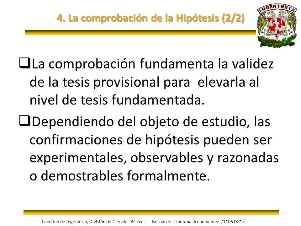 4. La comprobación de la Hipótesis (2/2) La comprobación fundamenta la validez de la tesis provisional para elevarla al nivel de tesis fundamentada. D