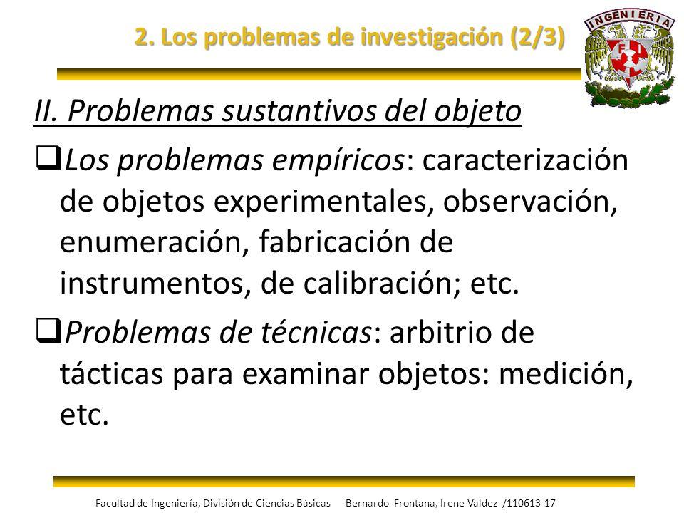2. Los problemas de investigación (2/3) II. Problemas sustantivos del objeto Los problemas empíricos: caracterización de objetos experimentales, obser
