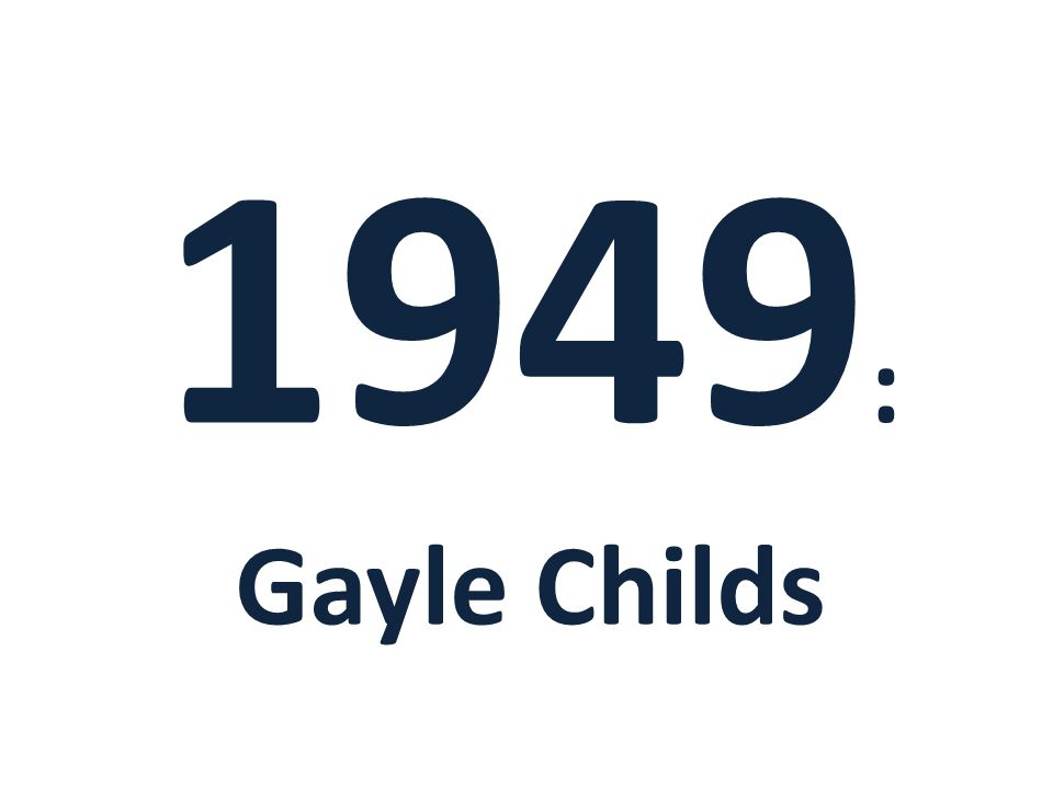 1949 : Gayle Childs
