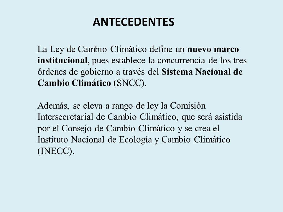 La Ley de Cambio Climático define un nuevo marco institucional, pues establece la concurrencia de los tres órdenes de gobierno a través del Sistema Nacional de Cambio Climático (SNCC).