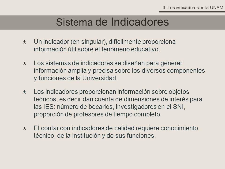 Sistema de Indicadores Un indicador (en singular), difícilmente proporciona información útil sobre el fenómeno educativo. Los sistemas de indicadores