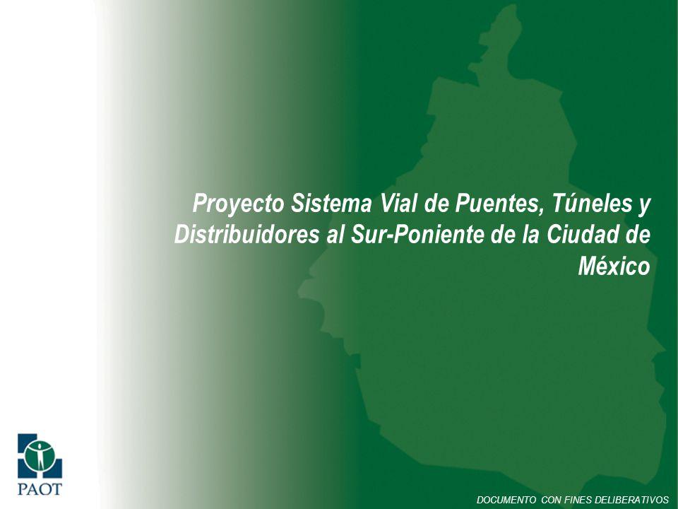Proyecto Sistema Vial de Puentes, Túneles y Distribuidores al Sur-Poniente de la Ciudad de México DOCUMENTO CON FINES DELIBERATIVOS