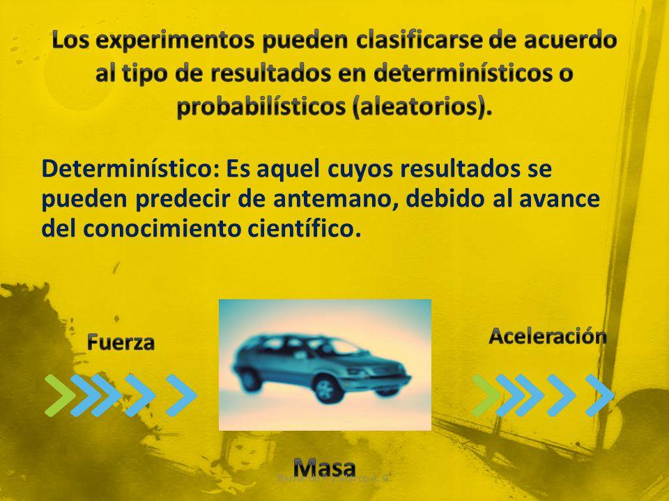 Determinístico: Es aquel cuyos resultados se pueden predecir de antemano, debido al avance del conocimiento científico.