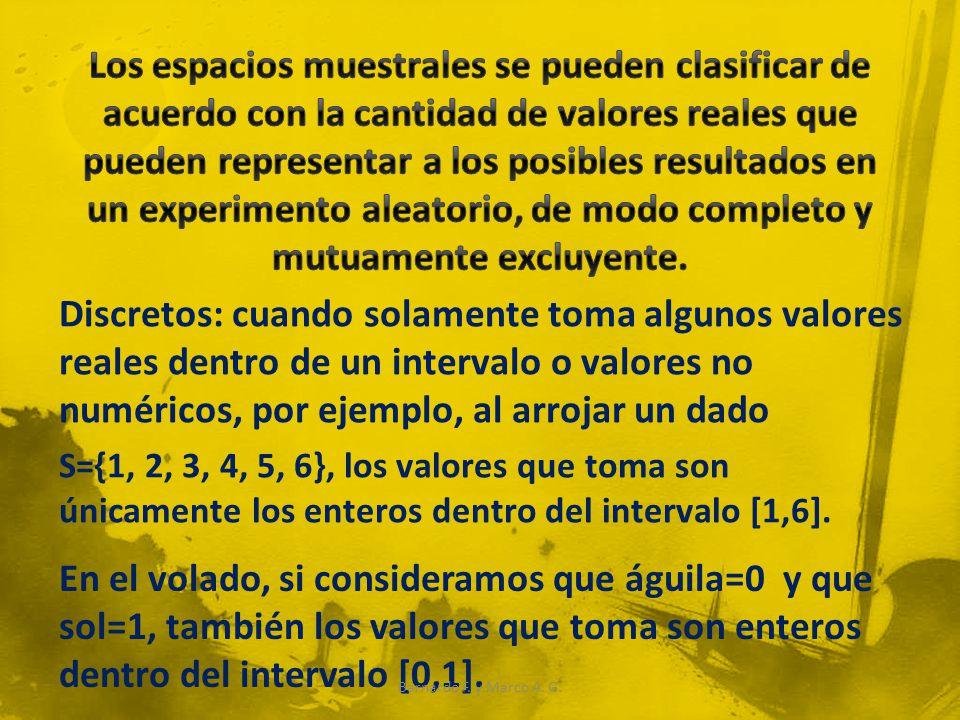 Discretos: cuando solamente toma algunos valores reales dentro de un intervalo o valores no numéricos, por ejemplo, al arrojar un dado S={1, 2, 3, 4,